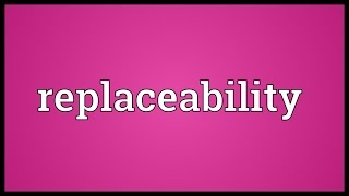 Replaceability Meaning