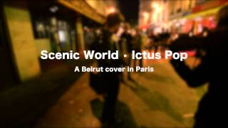 After the Curtain and Scenic World (Beirut cover) - Ictus Pop - Street Music in Paris