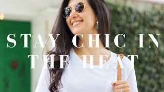 How To Stay Chic In The Heat   Easy Ways To Look Polished