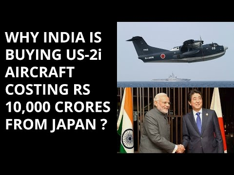 WHY INDIA IS BUYING US-2i AIRCRAFT  COSTING RS 10,000 CRORES  FROM JAPAN ?