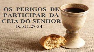 OS PERIGOS DE PARTICIPAR DA CEIA DO SENHOR - 1Co11.27-34 - Rev. Anatote 06/06/2021