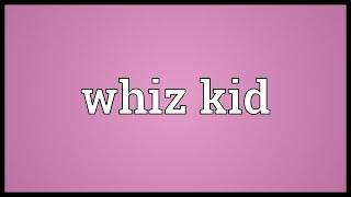 Whiz kid Meaning
