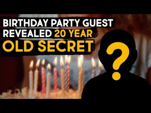 BIRTHDAY PARTY GUEST REVEALED 20 YEAR OLD SECRET