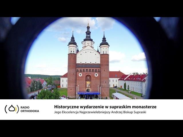 Historyczne wydarzenie poświęcenia cerkwi w supraskim monasterze - Jego Ekscelencja Biskup Andrzej