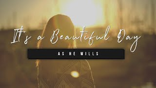 It's a Beautiful Day | As He Wills | 24 May 2021