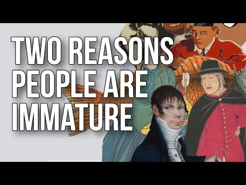 Two Reasons People Are Immature