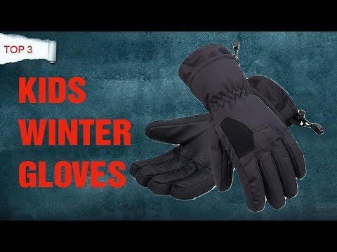 3 Best Kids Winter Gloves You Can Buy 2019 - Kids Winter Gloves Reviews