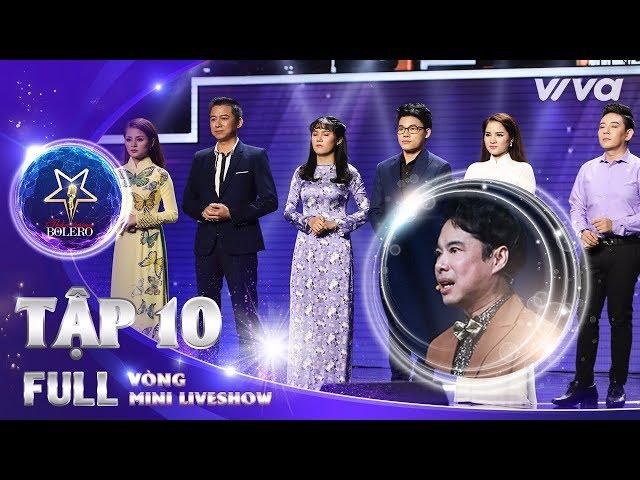 Thần Tượng Bolero 2018 Tập 10 Full HD - Vòng Mini Liveshow: HLV Ngọc Sơn xúc động khi loại học trò