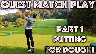 QUEST MATCH PLAY - ME vs JAMES - Putting For Dough!