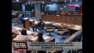 SONA: Ilang bagong senador, gustong maging chairman ng mga komiteng hawak ng incumbent senators