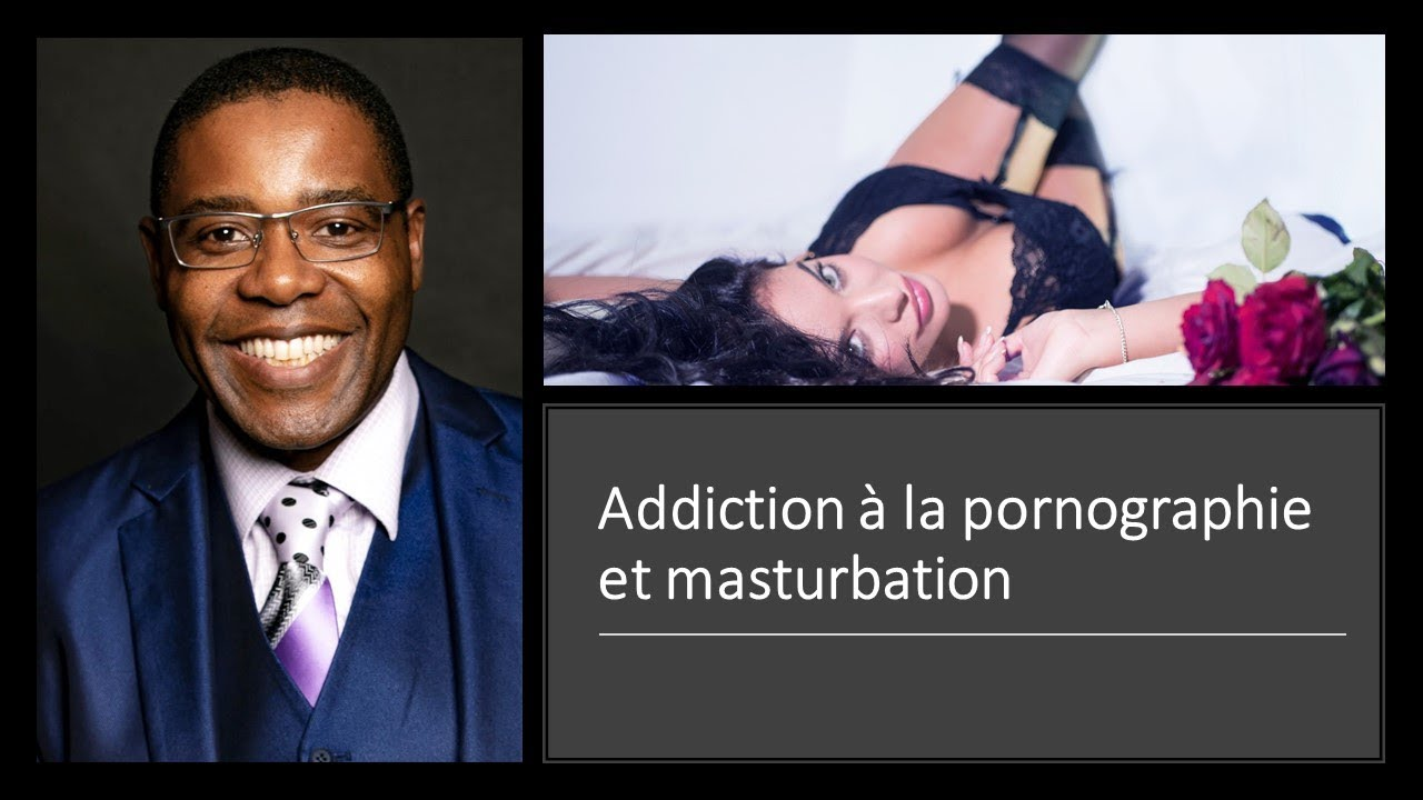Addiction à la pornographie et masturbation
