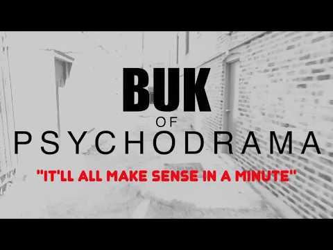 It'll all make sense in a minute (VIDEO)---BUK OF PSYCHODRAMA