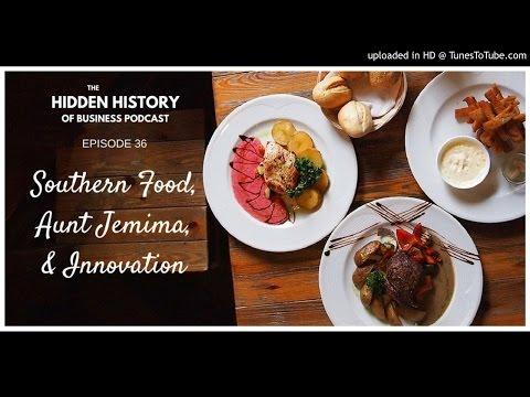 Ep 36: Southern Food, Aunt Jemima, & Innovation