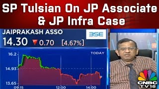 SP Tulsian On JP Associate & JP Infra Case: The Game is OVER | CNBC TV18