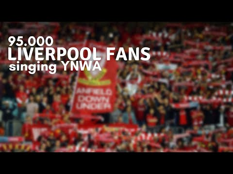 • 95.000 Liverpool fans singing You'll Never Walk Alone