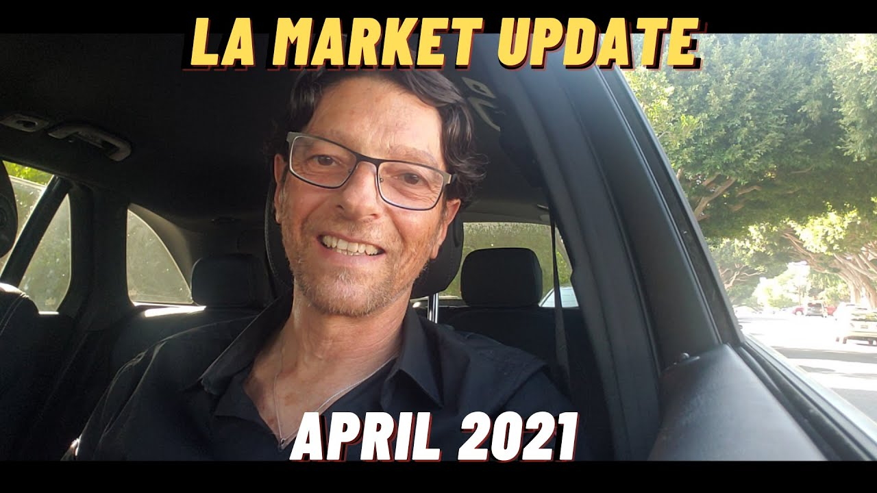 Los Angeles Real Estate Market Update - APRIL 2021