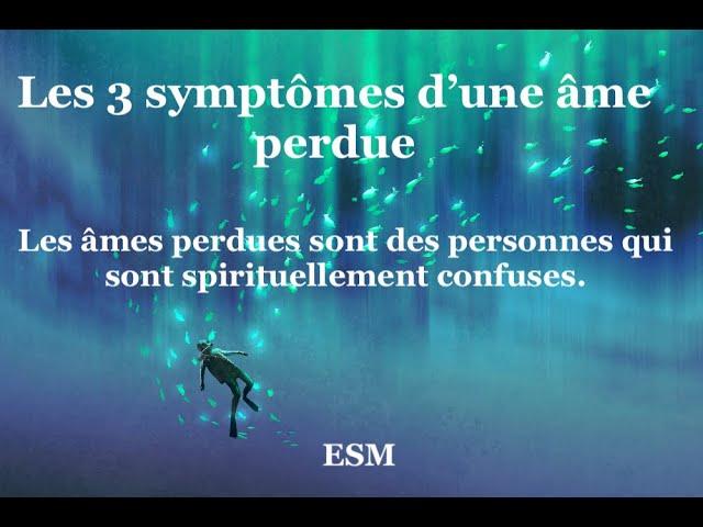 Les 3 symptômes des âmes perdues