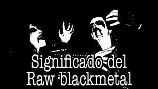 QUE ES EL RAW BLACK METAL ? /RECOMENDACIONES DE BANDAS