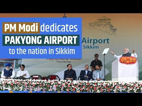 PM Modi dedicates Pakyong airport to the nation in Sikkim: 24 September 2018