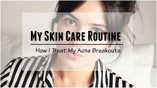 Skin Care Routine | How I Treat My Acne Breakouts | TheMakeupChair