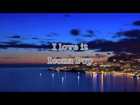 Icona Pop - I Love It (Lyrics on Description)