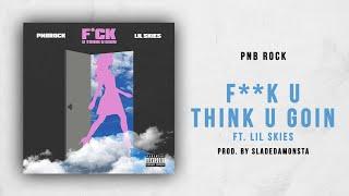 PnB Rock - Fuck U Think U Goin Ft. Lil Skies