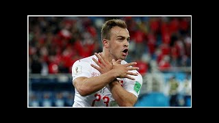 World Cup 2018: Late Xherdan Shaquiri goal lifts Switzerland over Serbia