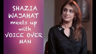 Voice Over Man meets up with Shazia Wajahat Episode #40