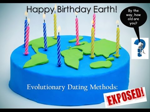 Happy Birthday Earth!  Evolutionary Dating Methods Exposed. Andy Gregory