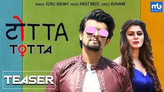 TOTTA | Official Teaser | Meet Bros ft. Sonu Nigam | Kainaat Arora | Latest Punjabi Songs