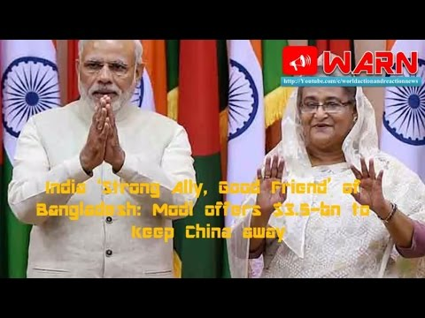 India 'Strong Ally, Good Friend' of Bangladesh: Modi offers $3.5-bn to keep China away