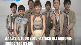 AAA ASIA TOUR 2015 -ATTACK ALL AROUND- Supported by KOJI Date 4th A...