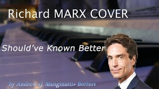 Should've Known Better [Richard Marx cover]