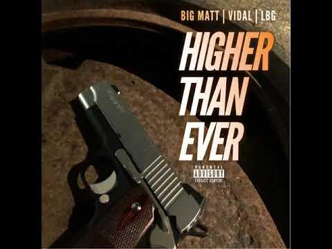 Higher Than Ever - LBG VIDAL BIG MATT