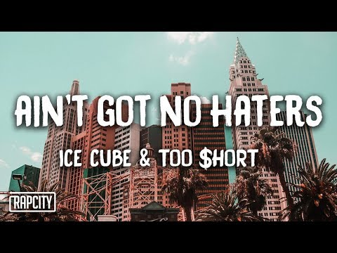 Ice Cube - Ain't Got No Haters ft. Too $hort (Lyrics)