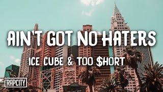 Ice Cube - Ain't Got No Haters ft. Too $hort (Lyrics)