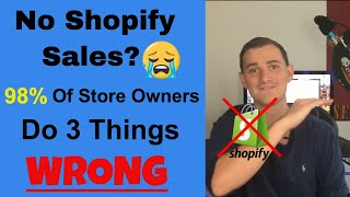 NO SALES? 3 Reasons 98% of Shopify Drop Shipping Stores FAIL