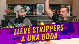La Cotorrisa - Episodio 19 - Llevé strippers a una boda