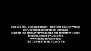 Sub Sub feat. Bernard Sumner - This Time I'm Not Wrong