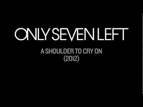 Only Seven Left - A Shoulder To Cry On (2012) [Official Lyrics video]