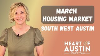 Housing Market Update   March stats in April 2021   South West Austin TX