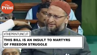 This bill is an insult to martyrs of freedom struggle: AIMIM chief Asaduddin Owaisi