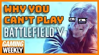 Why Can't You Play Battlefield 5? - Gaming Weekly