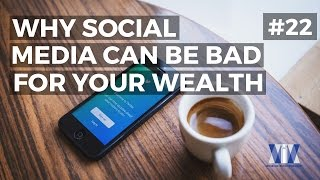 Show #22: Why social media can be bad for your wealth