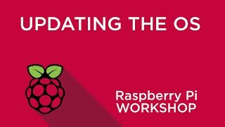 Raspberry Pi Workshop - Chapter 1 - Updating Your OS