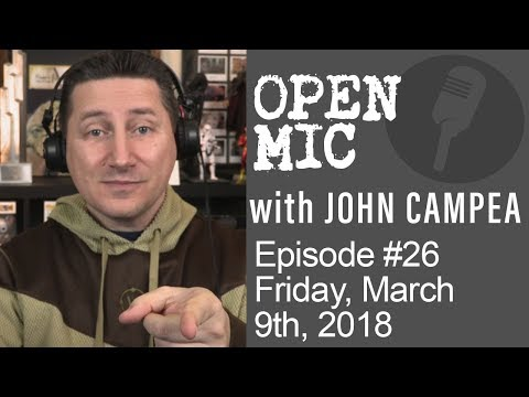 OPEN MIC with John Campea - Ep 26 - Friday, March 9th 2018