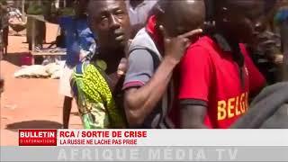 REPORTAGE RCA: SORTIE DE CRISE/LA RUSSIE NE LÂCHE PAS LE PRISE