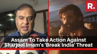 REPUBLIC TV IMPACT: Assam Govt To Take Action Against Sharjeel Imam's 'Break India' Threat