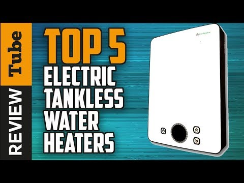 ✅The TOP 5 Best Electric tankless water heaters on the market today in 2018 and available right now