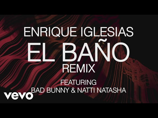 Enrique Iglesias - EL BAÑO REMIX ft. Bad Bunny, Natti Natasha (Lyric Video)